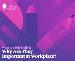 What are Soft-Skills and Why Are They Important at Workplace?