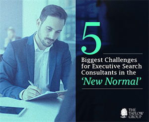 5 Biggest Challenges For Executive Search Consultants In The 'New Normal'