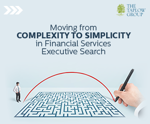 Moving from complexity to simplicity in Financial Services Executive Search
