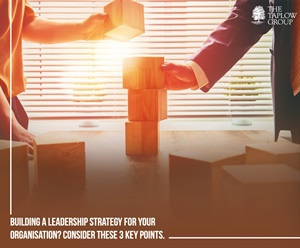 Building a leadership strategy for your organization? Consider these 3 key points.