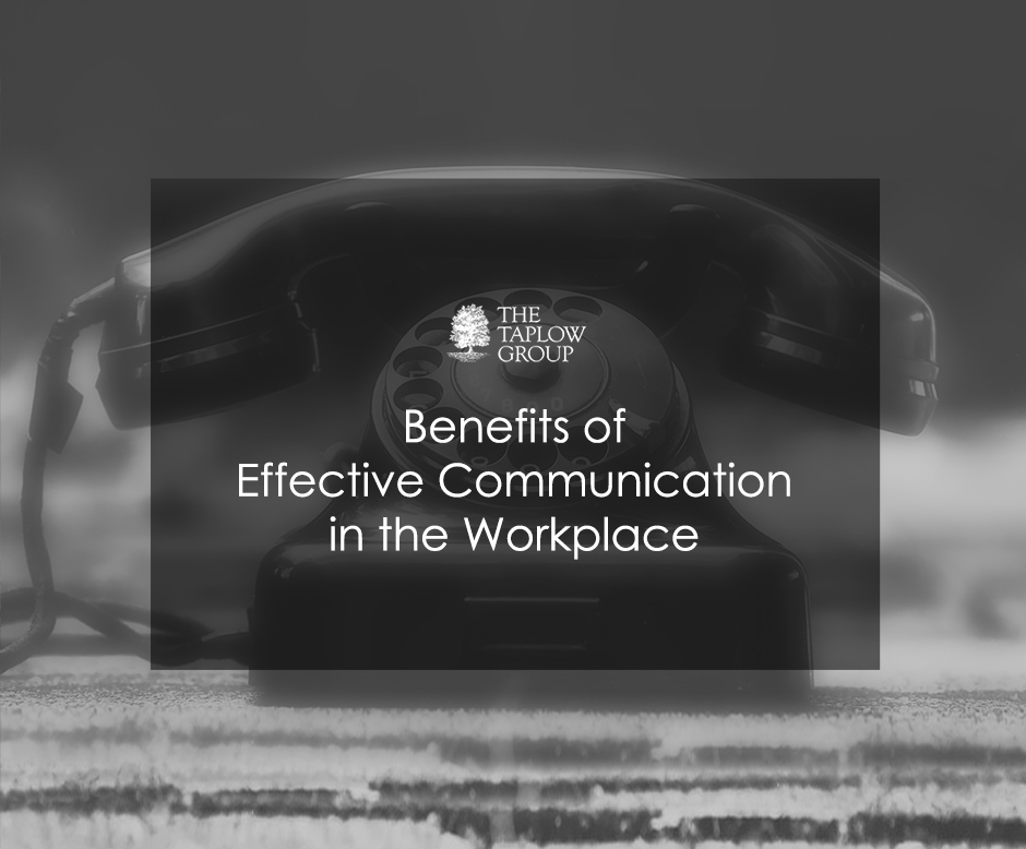 Benefits of Effective Communication in the Workplace