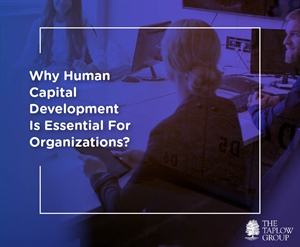 Why Human Capital Development Is Essential For Organizations?